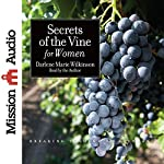 Secrets of the Vine for Women: Breaking Through to Abundance | Darlene Marie Wilkinson