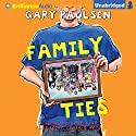Family Ties: The Theory, Practice, and Destructive Properties of Relatives (       UNABRIDGED) by Gary Paulsen Narrated by Jesse Bernstein