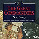 The Great Commanders: Alexander the Great, Julius Caesar, Horatio Nelson, Napoleon Bonaparte, Ulysses S. Grant, Georgi Zhukov Audiobook by Phil Grabsky Narrated by Phil Grabsky