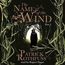 The Name of the Wind: The Kingkiller Chonicle: Book 1 (       UNABRIDGED) by Patrick Rothfuss Narrated by Rupert Degas