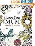 Love You Mum: doodle & dream: A beaut...