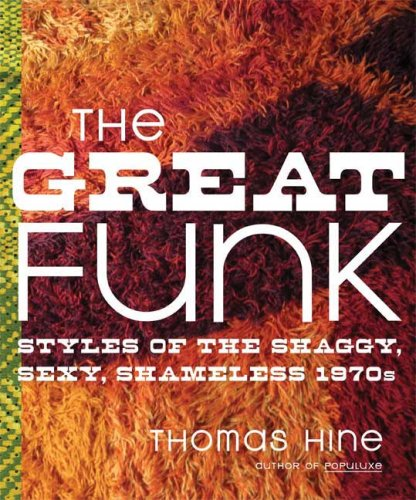 The Great Funk: Styles of the Shaggy, Sexy, Shameless 1970s, Thomas Hine