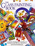cover of The Glass Painting Book: The Complete Introduction, Including Over 20 Projects and 50 Trace-off Motifs