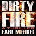 Dirty Fire: A Novel Audiobook by Earl Merkel Narrated by Christian Rummel