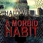 A Morbid Habit: Catherine Berlin, Book 3 | Annie Hauxwell