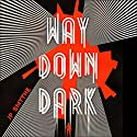 Way Down Dark: Australia, Book 1 Audiobook by J. P. Smythe Narrated by Taryn Eva