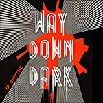 Way Down Dark: Australia, Book 1 | J. P. Smythe
