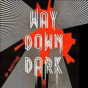 Way Down Dark Audiobook