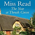 The Year at Thrush Green Audiobook by  Miss Read Narrated by Sian Phillips