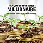 The Compound Interest Millionaire: Hack Your Savings to Create a Constant Stream of Passive Income Hörbuch von Joe Correa Gesprochen von: Paul Stefano
