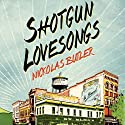 Shotgun Lovesongs: A Novel (       UNABRIDGED) by Nickolas Butler Narrated by Scott Shepherd, Ari Fliakos, Maggie Hoffman, Scott Sowers, Gary Wilmes
