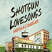 Shotgun Lovesongs: A Novel | [Nickolas Butler]