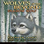 Shadow Wolf: Wolves of the Beyond, Book 2 (       UNABRIDGED) by Kathryn Lasky Narrated by Erik Davies