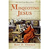 Misquoting Jesus: The Story Behind Who Changed the Bible and Whyby Bart D Ehrman