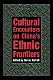 Cultural Encounters on China's Ethnic Frontiers (Studies on Ethnic Groups in China)