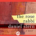 The Rose Rabbi: A Novel | Daniel Stern
