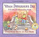 img - for When Dinosaurs Die: A Guide to Understanding Death (Dino Life Guides for Families) by Krasny Brown, Laurie published by Little, Brown Books for Young Readers (1998) book / textbook / text book