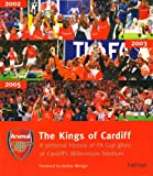 Josh James Arsenal, The Kings of Cardiff: A Pictorial History of Millennium Stadium Glory (Official Arsenal)