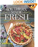 Southern Living Southern Made Fresh: Vibrant Dishes Rooted in Homegrown Flavor