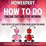 How to Do Online Dating for Women |  HowExpert Press,Amma Ampofo