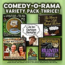 Comedy-O-Rama Variety Pack Thrice Audiobook by Joe Bevilacqua, Lorie Kellogg, Pedro Pablo Sacristán Narrated by Fred Frees, Charles Dawson Butler, Douglas McEwan, Billy Simpson, Pat Parris, Corey Burton, Mitchell Pearson,  full cast