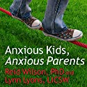 Anxious Kids, Anxious Parents: 7 Ways to Stop the Worry Cycle and Raise Courageous and Independent Children (       UNABRIDGED) by Lynn Lyons, Reid Wilson, PhD. Narrated by Paul Costanzo