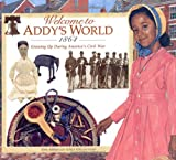 Welcome to Addys World, 1864: Growing Up During Americas Civil War (American Girl)