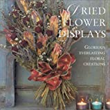 img - for Dried Flower Displays: Glorious Everlasting Floral Creations book / textbook / text book