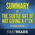 Summary of The Subtle Art of Not Giving a F--k by Mark Manson | Includes Key Takeaways & Analysis Hörbuch von  FastReads Gesprochen von: Anthony Pica