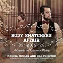 The Body Snatchers Affair: A Carpenter and Quincannon Mystery (       UNABRIDGED) by Marcia Muller, Bill Pronzini Narrated by Meredith Mitchell, Mark Peckham