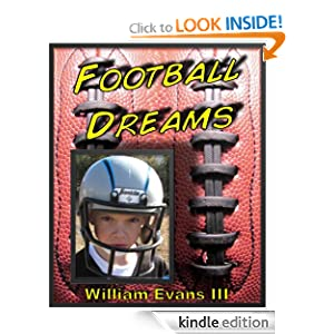"<strong>Kids Corner At Kindle Nation Daily – Student Reviewer Alex V. Reviews <em>FOOTBALL DREAMS </em> by William Evans: ""This book will make kids believe in themselves and work hard towards their dreams.""</strong>"