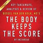 The Body Keeps the Score: Brain, Mind, and Body in the Healing of Trauma by Bessel van der Kolk, MD | Key Takeaways, Analysis & Review Hörbuch von  Instaread Gesprochen von: Michael Gilboe