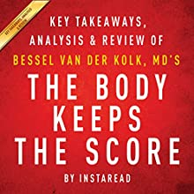 The Body Keeps the Score: Brain, Mind, and Body in the Healing of Trauma by Bessel van der Kolk, MD | Key Takeaways, Analysis & Review | Livre audio Auteur(s) :  Instaread Narrateur(s) : Michael Gilboe