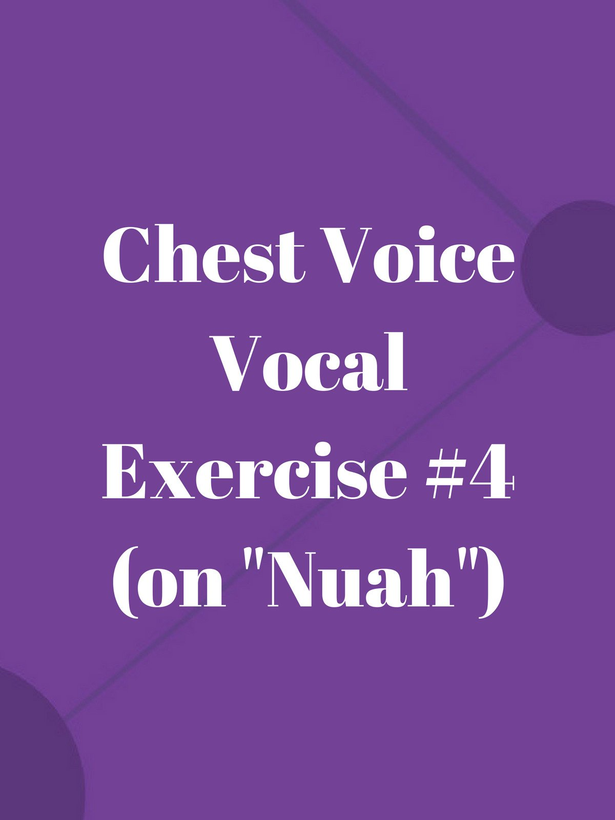 """Chest Voice Vocal Exercise #4 (on """"Nuah"""")"""