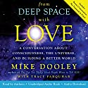 From Deep Space with Love: A Conversation About Consciousness, the Universe, and Building a Better World Audiobook by Mike Dooley, Tracy Farquhar Narrated by Mike Dooley, Tracy Farquhar