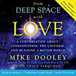 From Deep Space with Love: A Conversation About Consciousness, the Universe, and Building a Better World | Mike Dooley,Tracy Farquhar