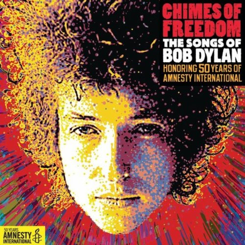 Chimes of Freedom - The Songs Of Bob Dylan Honoring 50 Years of Amnesty International