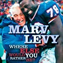 Marv Levy: Where Else Would You Rather Be? (       UNABRIDGED) by Marv Levy Narrated by Alpha Trivette