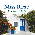 Farther Afield Audiobook by Miss Read Narrated by Sian Phillips