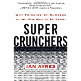 Super Crunchers: Why Thinking-by-Numbers Is the New Way to Be Smart ~ Ian Ayres