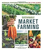 9780865717169: Sustainable Market Farming: Intensive Vegetable Production on a Few Acres