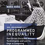Programmed Inequality: How Britain Discarded Women Technologists and Lost Its Edge in Computing: History of Computing | [Marie Hicks]