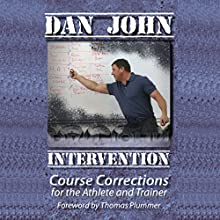 Intervention: Course Corrections for the Athlete and Trainer (       UNABRIDGED) by Dan John Narrated by Dan John