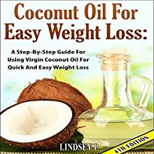 Coconut Oil for Easy Weight Loss, 4th Edition: A Step by Step Guide for Using Virgin Coconut Oil for Quick and Easy Weight Loss (       UNABRIDGED) by Lindsey P. Narrated by Millian Quinteros