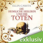 Die heimliche Heilerin und die Toten | Ellin Carsta