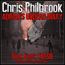 Cassie: Adrian's Undead Diary Book Eight (       UNABRIDGED) by Chris Philbrook Narrated by James Foster