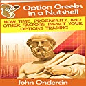 Option Greeks in a Nutshell: How Time, Probability, and Other Factors Impact Your Options Trading (Options Trading in a Nutshell) (       UNABRIDGED) by John Ondercin Narrated by Paco Lopez