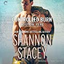 Controlled Burn: Boston Fire Audiobook by Shannon Stacey Narrated by Tatiana Sokolov