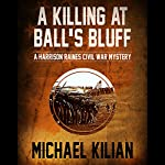 A Killing at Ball's Bluff: The Harrison Raines Civil War Mysteries | Michael Kilian