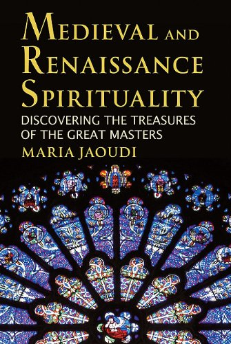 Medieval and Renaissance Spirituality: Discovering the Treasures of the Great Masters, Maria Jaoudi